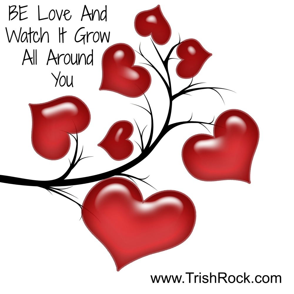 www.trishrock.com Be Love