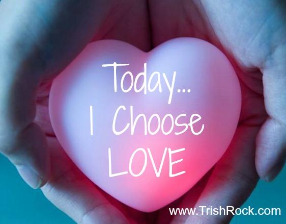 www.trishrock.com choose love today
