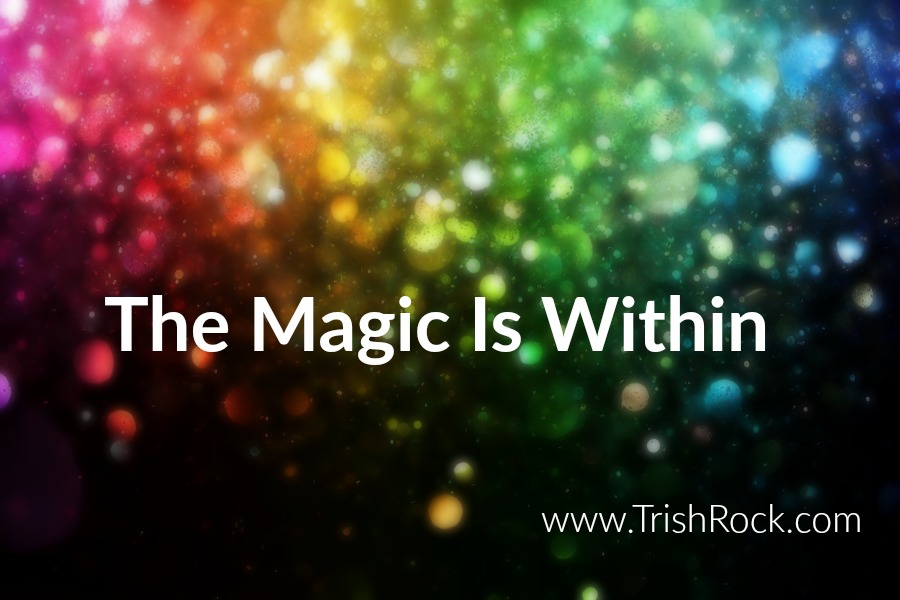 www.TrishRock.com the magic is within