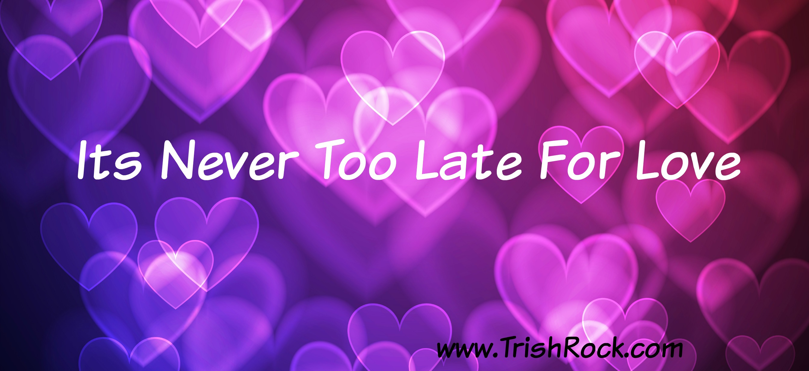 Its Never Too Late For Love