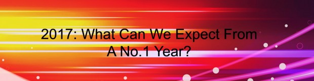 2017 – What Can We Expect From A No. 1 Year?