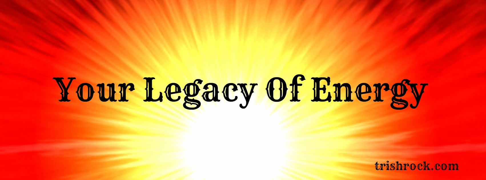 Your Legacy of Energy