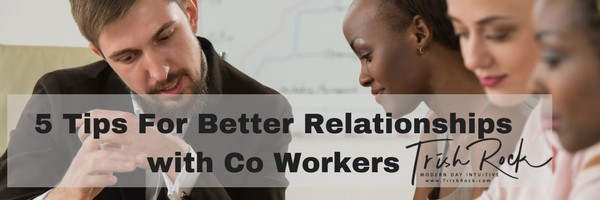 5 Tips For Better Relationships with Co Workers