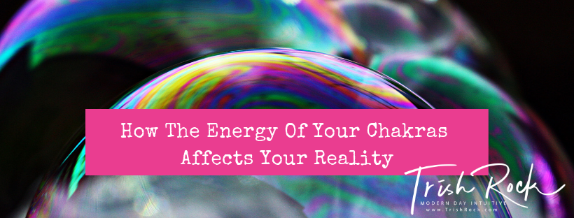 How The Energy Of Your Chakras Affects Your Reality