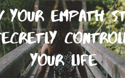 How Your EMPATH Story Is Secretly Controlling Your Life