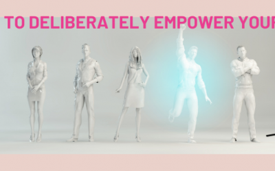 3 Ways To Deliberately Empower Yourself
