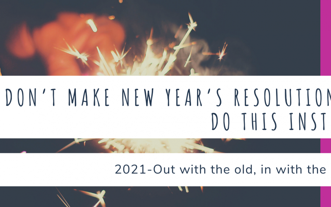 Don't Make New Year's Resolutions – Do THIS Instead